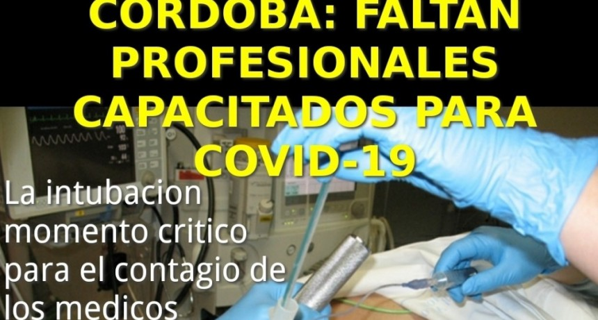 CORDOBA: FALTAN PROFESIONALES CAPACITADOS PARA COVID -19. LA INTUBACION MOMENTO CRÍTICO PARA EL CONTAGIO DE LOS MEDICOS.